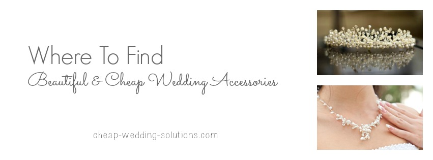 where to find cheap wedding accessories